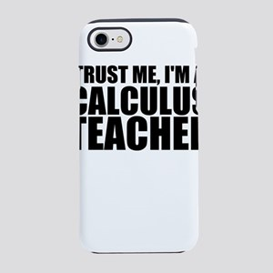 Trust Me, I'm A Calculus Teacher iPhone 8/7 To